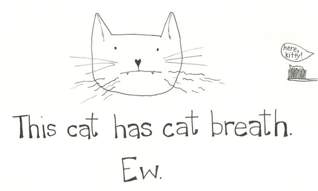 Just a side note: cats don't like getting their teeth brushed.